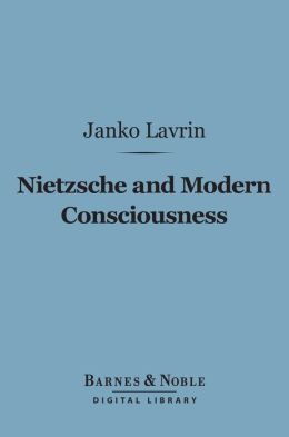 Nietzsche and Modern Consciousness (Barnes & Noble Digital Library)