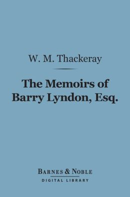 The Memoirs of Barry Lyndon, Esq. (Barnes & Noble Digital Library)