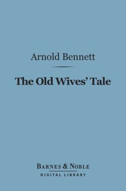 The Old Wives Tale (Barnes & Noble Digital Library)