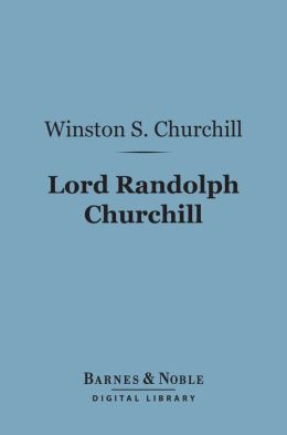 Lord Randolph Churchill (Barnes & Noble Digital Library)