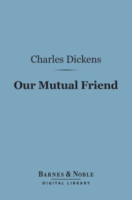 Our Mutual Friend (Barnes & Noble Digital Library)