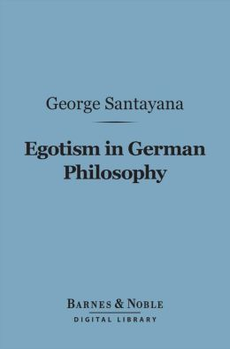 Egotism in German Philosophy (Barnes & Noble Digital Library)