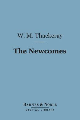 The Newcomes (Barnes & Noble Digital Library): Memoirs of a Most Respectable Family