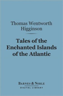 Tales of the Enchanted Islands of the Atlantic (Barnes & Noble Digital Library)