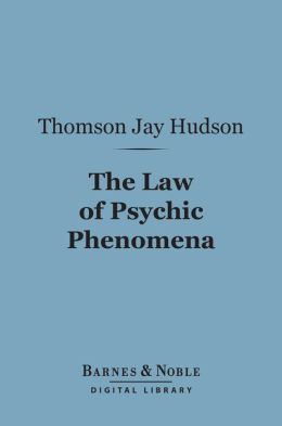 The Law of Psychic Phenomena (Barnes & Noble Digital Library)