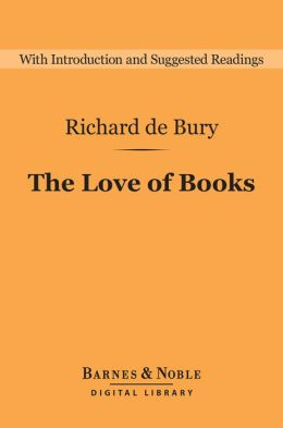 The Love of Books (Barnes & Noble Digital Library): The Philobiblon of Richard de Bury