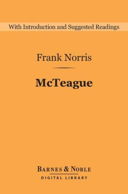 McTeague: A Story of San Francisco (Barnes & Noble Digital Library)
