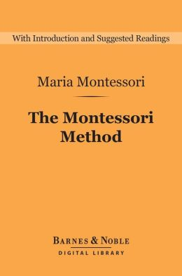 The Montessori Method (Barnes & Noble Digital Library)
