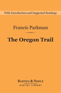 The Oregon Trail (Barnes & Noble Digital Library): Sketches of Prairie and Rocky Mountain Life