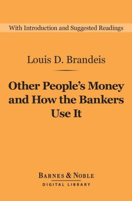 Other People's Money and How the Bankers Use It (Barnes & Noble Digital Library)