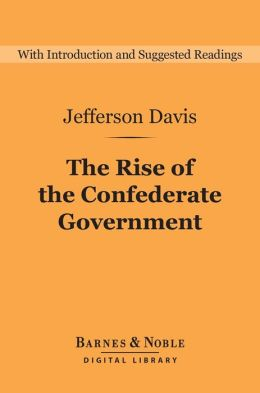 The Rise of the Confederate Government (Barnes & Noble Digital Library)