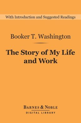 The Story of My Life and Work (Barnes & Noble Digital Library)