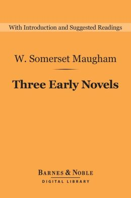 Three Early Novels (Barnes & Noble Digital Library): Liza of Lambeth, Mrs Craddock, The Magician