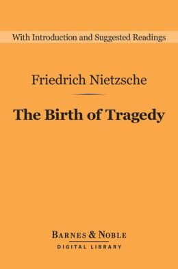 The Birth of Tragedy (Barnes & Noble Digital Library)