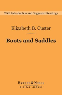 Boots and Saddles: Life in Dakota with General Custer (Barnes & Noble Digital Library): Life in Dakota with General Custer