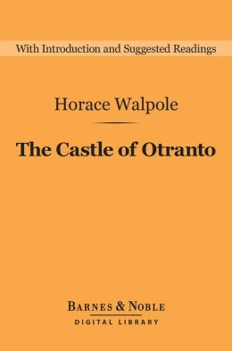 The Castle of Otranto (Barnes & Noble Digital Library): A Gothic Story