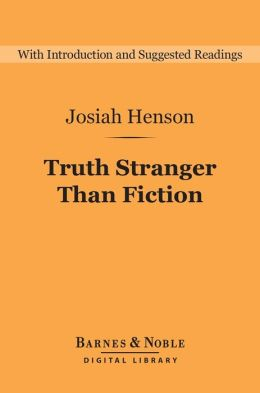 Truth Stranger Than Fiction (Barnes & Noble Digital Library): Father Henson's Story of His Own Life