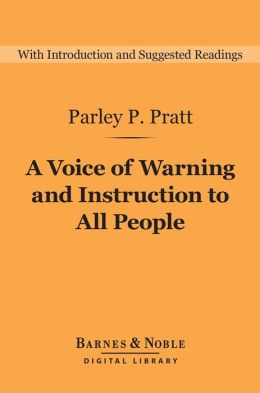 A Voice of Warning and Instruction to All People (Barnes & Noble Digital Library): Or, An Introduction to the Faith and Doctrine of the Church of Latter-