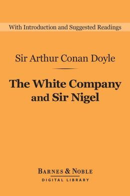 The White Company and Sir Nigel (Barnes & Noble Digital Library)