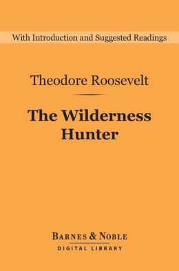 The Wilderness Hunter (Barnes & Noble Digital Library)
