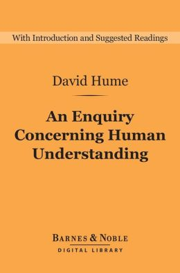 An Enquiry Concerning Human Understanding (Barnes & Noble Digital Library): and Selections from A Treatise of Human Nature: And Selections from A Treatise of Human Nature