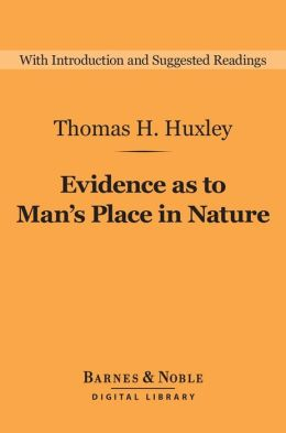 Evidence as to Man's Place in Nature (Barnes & Noble Digital Library)