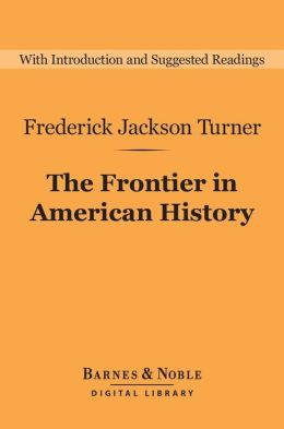 The Frontier in American History (Barnes & Noble Digital Library)