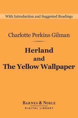 Herland and The Yellow Wallpaper (Barnes & Noble Digital Library)