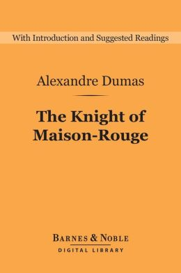 The Knight of Maison-Rouge (Barnes & Noble Digital Library)