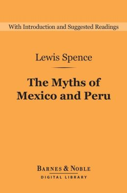 The Myths of Mexico and Peru (Barnes & Noble Digital Library)