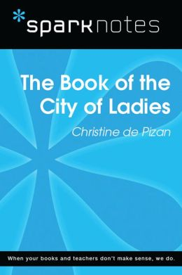 The Book of the City of Ladies (SparkNotes Literature Guide)