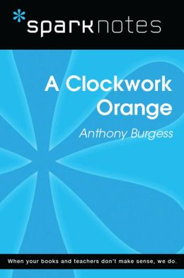 A Clockwork Orange (SparkNotes Literature Guide)