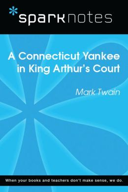 A Connecticut Yankee in King Arthur's Court (SparkNotes Literature Guide)