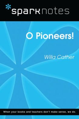 O Pioneers! (SparkNotes Literature Guide)