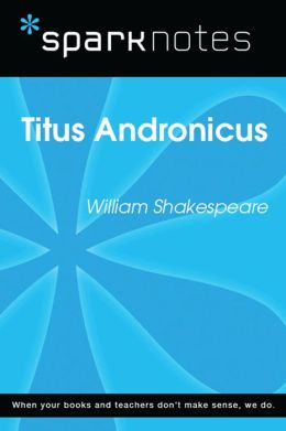 Titus Andronicus (SparkNotes Literature Guide)