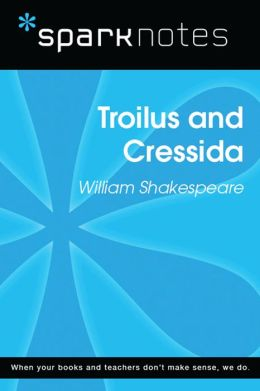 Troilus and Cressida (SparkNotes Literature Guide)