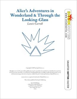 Alice's Adventures in Wonderland & Through the Looking Glass (SparkNotes Literature Guide Series)