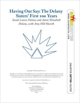 Having Our Say: The Delany Sisters' First 100 Years (SparkNotes Literature Guide Series)