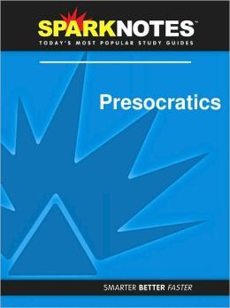 Presocratics (SparkNotes Philosophy Guide)