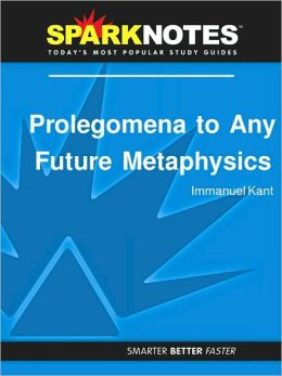 Prolegomena to Any Future Metaphysics (SparkNotes Philosophy Guide)