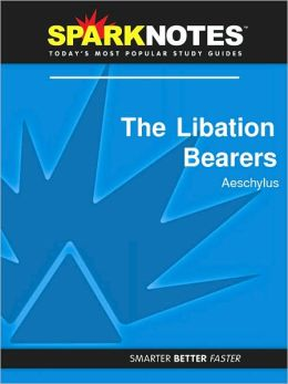 The Libation Bearers (SparkNotes Literature Guide Series)