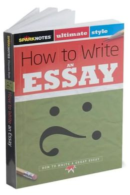 How to Write an Essay (SparkNotes Ultimate Style)