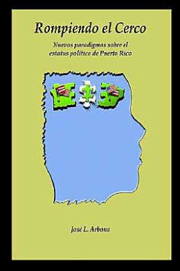 Rompiendo el Cerco: Nuevos paradigmas sobre el estatus político de Puerto Rico