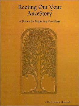 Rooting Out Your Ancestory: A Primer For Beginning Genealogy