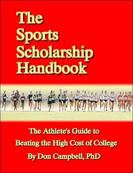 Sports Scholarship Handbook: The Athlete's Guide to Beating the High Cost of College