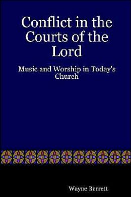 Conflict in the Courts of the Lord: Music and Worship in Today's Church