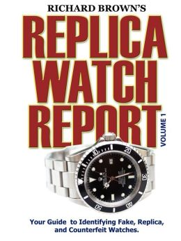 Richard Brown's Replica Watch Report:  A Guide to Identifying Fake, Replica, and Counterfeit Watches