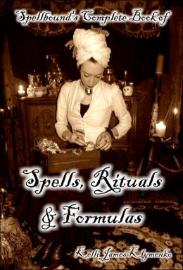 Spellbound's Complete Book of Spells, Rituals and Formulas