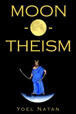Moon-o-theism: Religion of a War and Moon God Prophet, Volume II of II