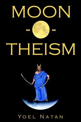 Moon-o-theism: Religion of a War and Moon God Prophet, Volume II of II